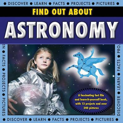 Find Out About Astronomy: a Fascinating Fact File and Learn-it-yourself Book, with 13 Projects and Over 240 Pictures