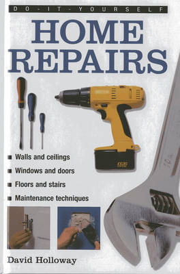 Do-it-yourself Home Repairs: A Practical Illustrated Guide to the Basic Skills Needed to Tackle Repairs in the Home