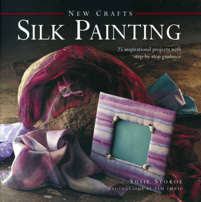 New Crafts: Silk Painting: 25 Inspirational Projects with Step-by-step Guidance