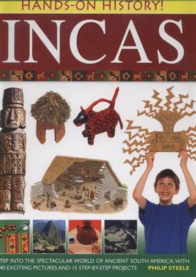 Hands-on History! Incas: Step into the Spectacular World of Ancient South America, with 340 Exciting Pictures and 15 Step-by-step Projects