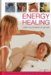 Energy Healing: Using the Powers of Nature: Therapies for Mind, Body and Spirit, with 120 Photographs