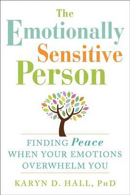The Emotionally Sensitive Person: Finding Peace When Your Emotions Overwhelm You