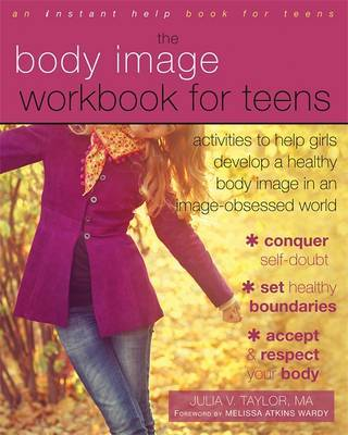 Body Image Workbook for Teens: Activities to Help Girls Develop a Healthy Body Image in an Image-Obsessed World