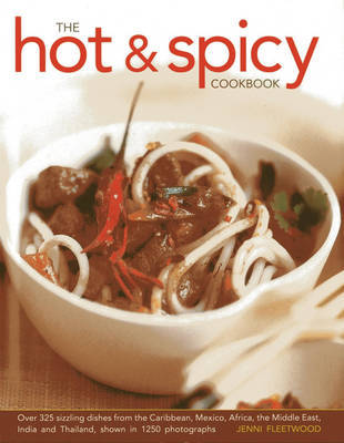 The Hot and Spicy Cookbook: Over 325 Sizzling Dishes from the Caribbean, Mexico, Africa, the Middle East, India and Thailand, Shown in 1250 Photographs