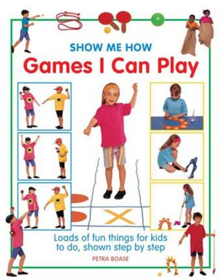 Show Me How: Games I Can Play: Loads of Fun Things for Kids to Do, Shown Step by Step