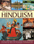 A History of Hinduism: The Story of Hindu Religion, Culture and Civilization, from the Time of Krishna to the Modern Day, Shown in Over 170 Photographs