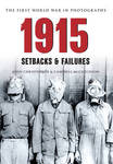1915 the First World War in Photographs: Setbacks & Failures