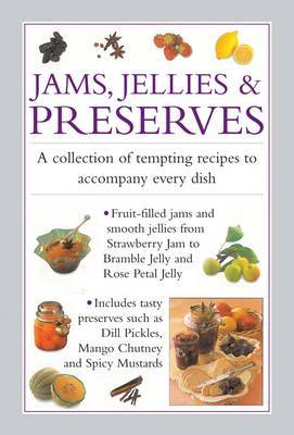 Jams, Jellies & Preserves: A Collection of Tempting Recipes to Accompany Every Dish
