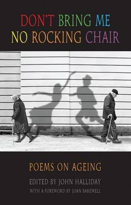 Don't Bring Me No Rocking Chair: Poems on Ageing