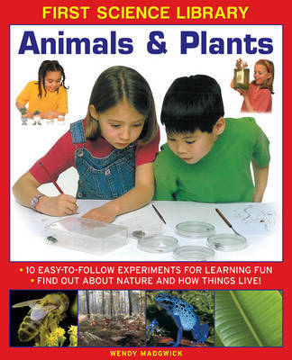 First Science Library: Animals & Plants: 10 Easy-to-follow Experiments for Learning Fun * Find out About Nature and How Things Live!
