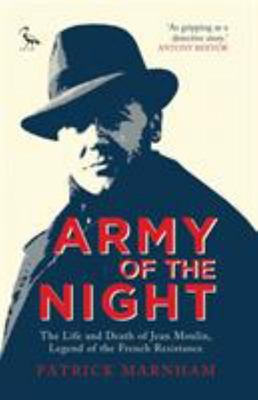 Army of the Night: Jean Moulin and the French Resistance