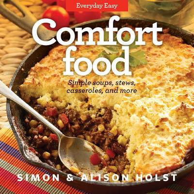 Comfort Food: Simple Soups, Stews, Casseroles, and More