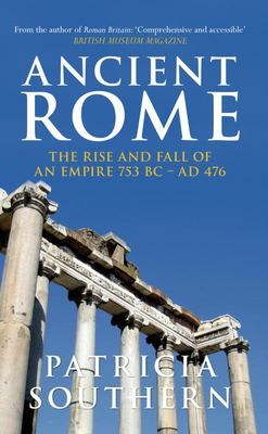 Ancient Rome: The Rise and Fall of an Empire 753BC-AD476