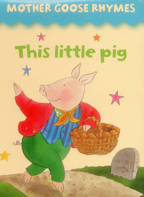 Mother Goose Rhymes: This Little Pig