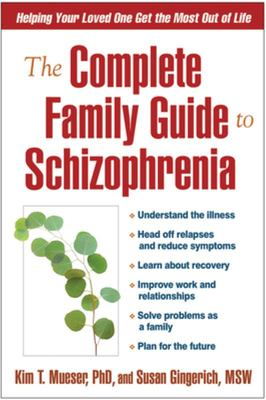 Complete Family Guide To Schizophrenia: Helping Your Loved One Get the Most Out of Life