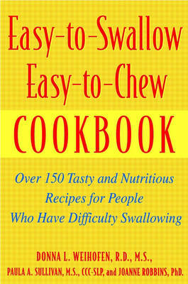 Easy-to-swallow Easy-to-chew Cookbook Over 150 Tasty and Nutritious Recipes for People Who Have Difficulty Swallowing