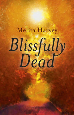 Blissfully Dead: Life Lessons from the Other Side -SIGNED