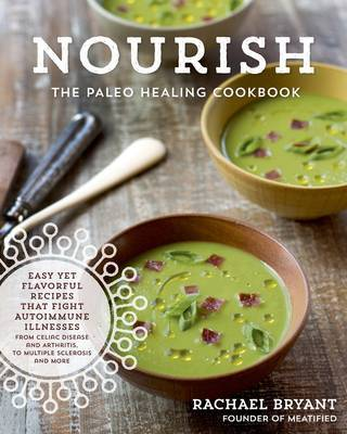 Nourish: The Paleo Healing CookbookEasy Yet Flavorful Recipes that Fight Autoimmune Illnesses