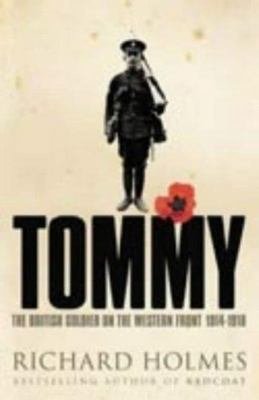 Tommy: The British Soldier on the Western Front 1914-1918