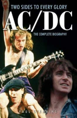AC/DC: Two Sides To Every Glory : The Complete Biography