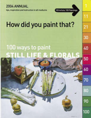 100 WAYS TO  PAINT STILL LIFE & FLORALS