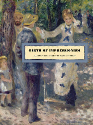 BIRTH OF IMPRESSIONISM MASTERPIECES FROM THE MUSEE D ORSAY