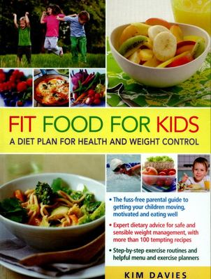 Fit Food for Kids: A Diet Plan for Health and Weight Control.