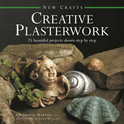 New Crafts: Creative Plasterwork: 25 Beautiful Projects Shown Step by Step