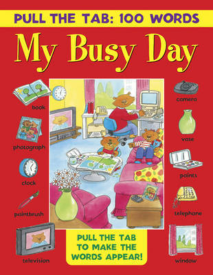Pull the Tab: 100 Words - My Busy Day: Pull the Tabs to Make the Words Appear!