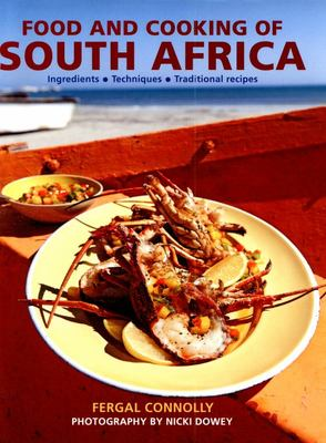 Food and Cooking of South Africa: Ingredients - Techniques - Traditional Recipes