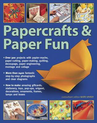 Papercrafts & Paper Fun: Over 300 Projects with Papier-Mache, Paper-Cutting, Paper-Making, Quilling, Decoupage, Paper Engineering, Montage and Collage