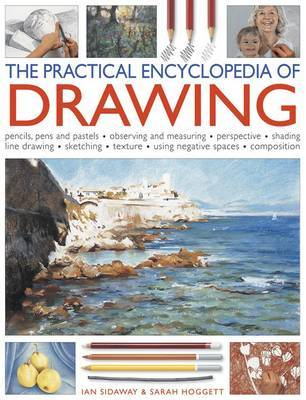 The Practical Encyclopedia of Drawing: Pencils, Pens and Pastels, Observing and Measuring - Perspective - Shading - Line Drawing - Sketching - Texture - Using Negative Spaces - Composition