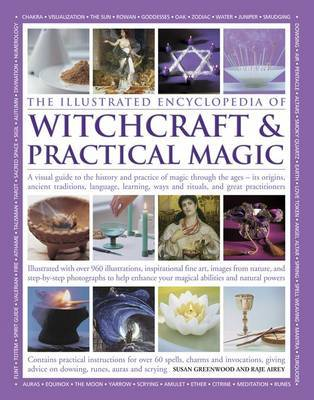 The Illustrated Encyclopedia of Witchcraft & Practical Magic: A Visual Guide to the History and Practice of Magic Through the Ages - Its Origins, Ancient Traditions, Language, Learning, Ways and Rituals, and Great Practitioners