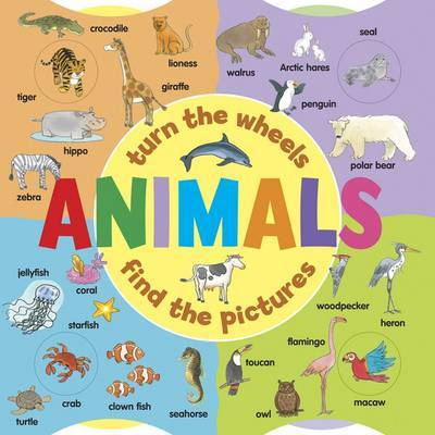 Animals (A Wheel Book): Turn the Wheels - Find the Pictures