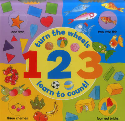 1 2 3 (A Wheel Book): Turn the Wheels - Learn to Count
