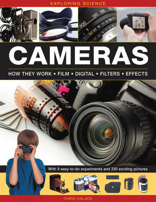 Exploring Science: Cameras: How They Work * Film * Digital * Filters * Effects