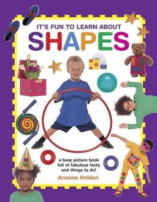 It's Fun to Learn About Shapes: A Busy Picture Book of Fabulous Facts and Things to Do!