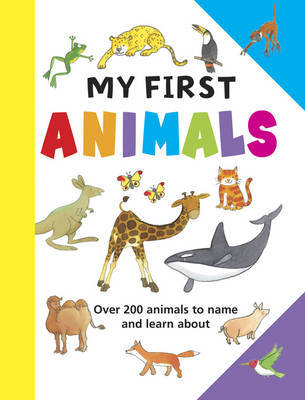 My First Animals: Over 200 Animals to Name and Learn About