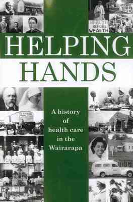Helping Hands A history of Health Care in the Wairarapa