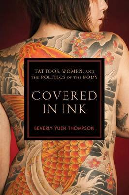 Covered in Ink: Tattoos, Women, and the Politics of the Body