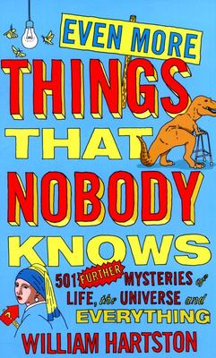 Even More Things That Nobody Knows : 501 Further Mysteries of Life, the Universe and Everything