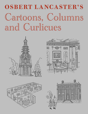 Osbert Lancaster's Cartoons, Columns and Curlicues: Including Pillar to Post, Homes Sweet Homes and Drayneflete Revealed