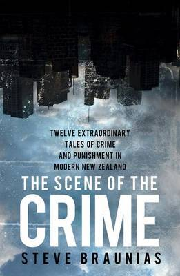 The Scene of the Crime: Twelve Extraordinary True Stories of Crime and Punishment