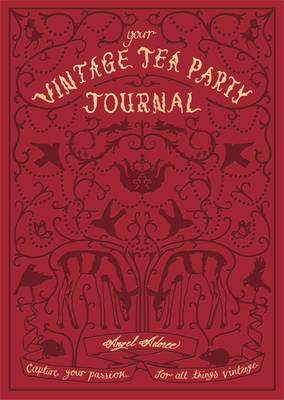 Your Vintage Tea Party Journal: Capture Your Passion for All Things Vintag