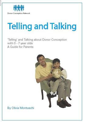 Telling and Talking: about Donor Conception with 0 – 7 Year Olds: A Guide for Parents