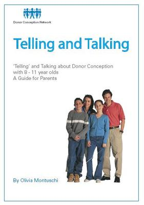 Telling and Talking: about Donor Conception with 8 – 11 Year Olds: A Guide for Parents