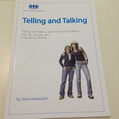 Telling and Talking: about Donor Conception with 12 – 16 Year Olds: A Guide for Parents