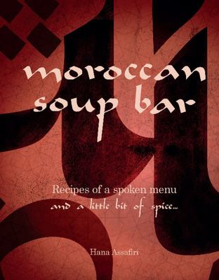 The Moroccan Soup Bar: Recipes of a Spoken Menu and a Little Bit of Spice
