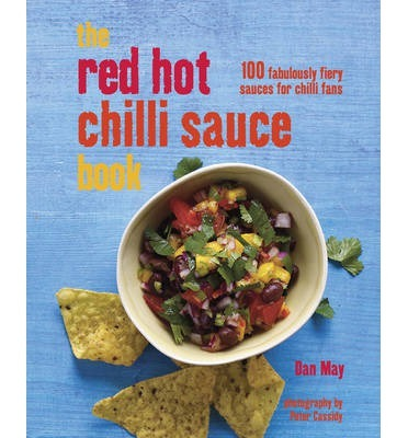 Red Hot Chilli Sauce Book: 100 Fabulously Fiery Sauces for Chilli Fans