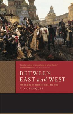 Between East and WestThe Origins of Modern Russia: 862-1953